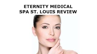 Eternity Medical Spa Reviews St Louis | Skin Care Solutions