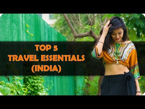 TOP 5 TRAVEL ESSENTIALS | TRAVEL LOOKBOOK 2017 | INDIA