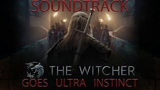 Netflix's THE WITCHER - Geralt Goes Ultra Instinct | Epic FULL SOUNDTRACK (Silver For Monsters Edit)