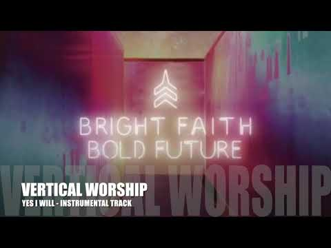Vertical Worship - Yes I Will - Instrumental Track