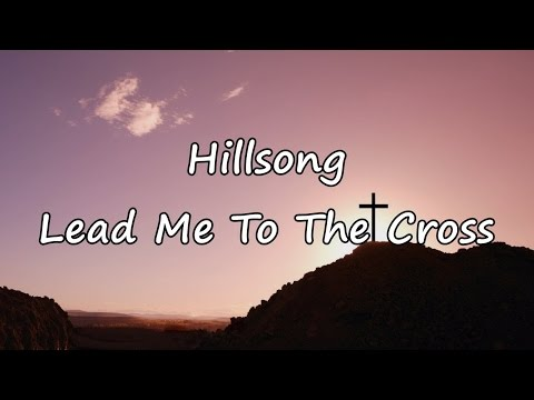 Hillsong - Lead Me To The Cross [with lyrics]