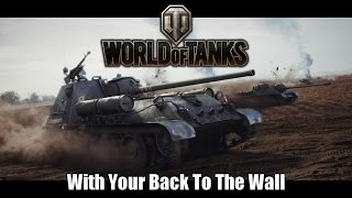 World of Tanks - With Your Back To The Wall