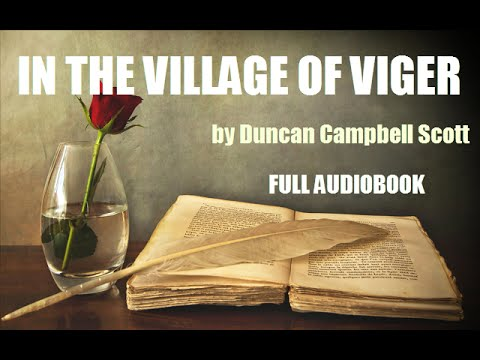 IN THE VILLAGE OF VIGER, by Duncan Campbell Scott - FULL AUDIOBOOK