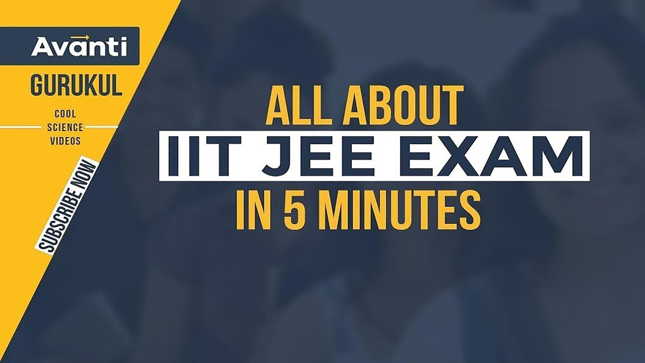 All About Iit Jee Exam In 5 Minutes Youtube
