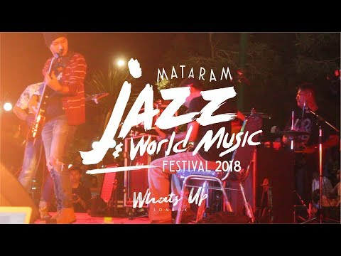 MATARAM JAZZ WORLD MUSIC Festival 2018 / SOUNDS OF HUMANITY / LOMBOK BANGKIT