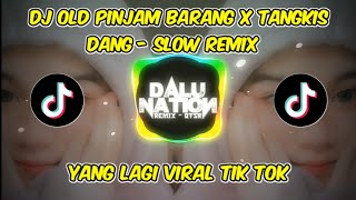 Download DJ Old Pinjam Barang X Tangkis Dang Slow Remix - Viral Tik Tok (Mbon Mbon Remix)