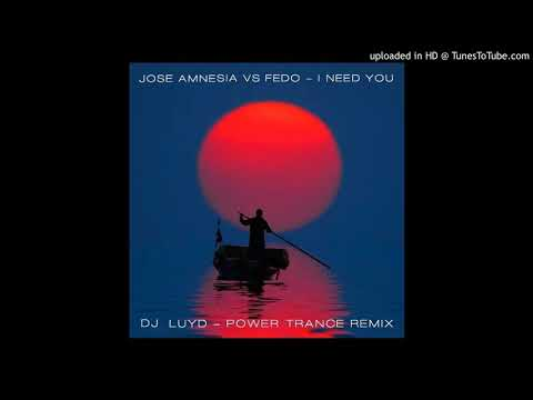 JOSE AMNESIA VS FEDO - I need you / DJ LUYD Power Trance remix