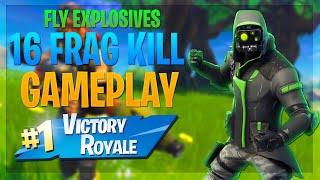 16 Frag Kill Gameplay! - Fly Explosives LTM Gameplay - Fortnite: Battle Royale
