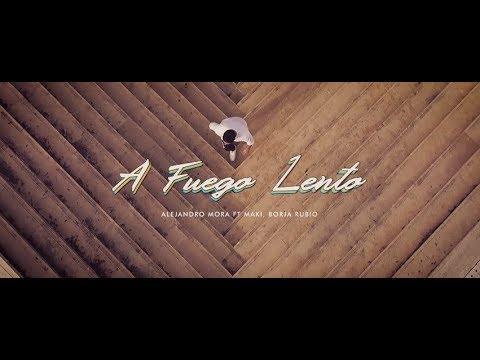 Alejandro Mora ft. Maki, Borja Rubio - 🔥A Fuego Lento🔥 (Videoclip Oficial)