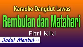 Download Rembulan dan Matahari - Karaoke Dangdut Lawas - Fitri Kiki