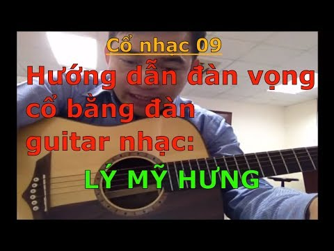 Lý Mỹ Hưng - Dây kép (Hướng dẫn đàn vọng cổ bằng đàn guitar nhạc) - Cổ nhạc 09