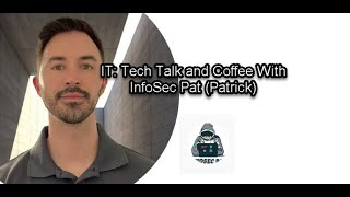IT: Tech Talk and Coffee With InfoSec Pat (Patrick)