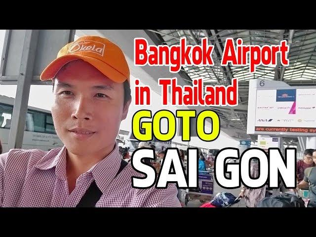 SÂN BAY BANGKOK THAILAND VỀ SÀI GÒN - BANGKOK AIRPORT IN THAILAND GO TO SAI GON