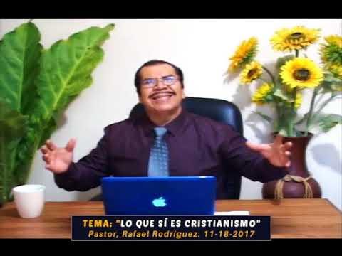 Pastor Rafael Rodriguez Lo que sí es cristianismo  Sábado, 11 18 2017