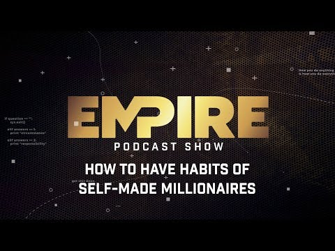 How to Have Habits of Self-Made Millionaires | Empire Podcast Show