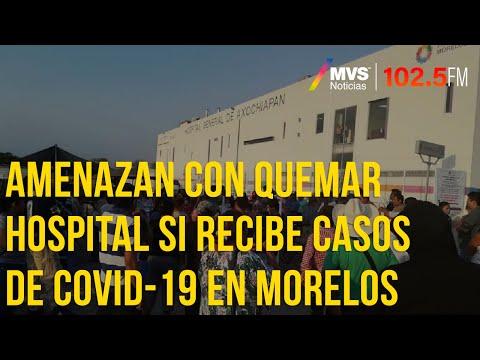 Amenazan Con Quemar Hospital Si Recibe Casos De Covid-19 En Morelos