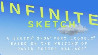 Infinite Sketch- A David Foster Wallace Sketch Comedy Show