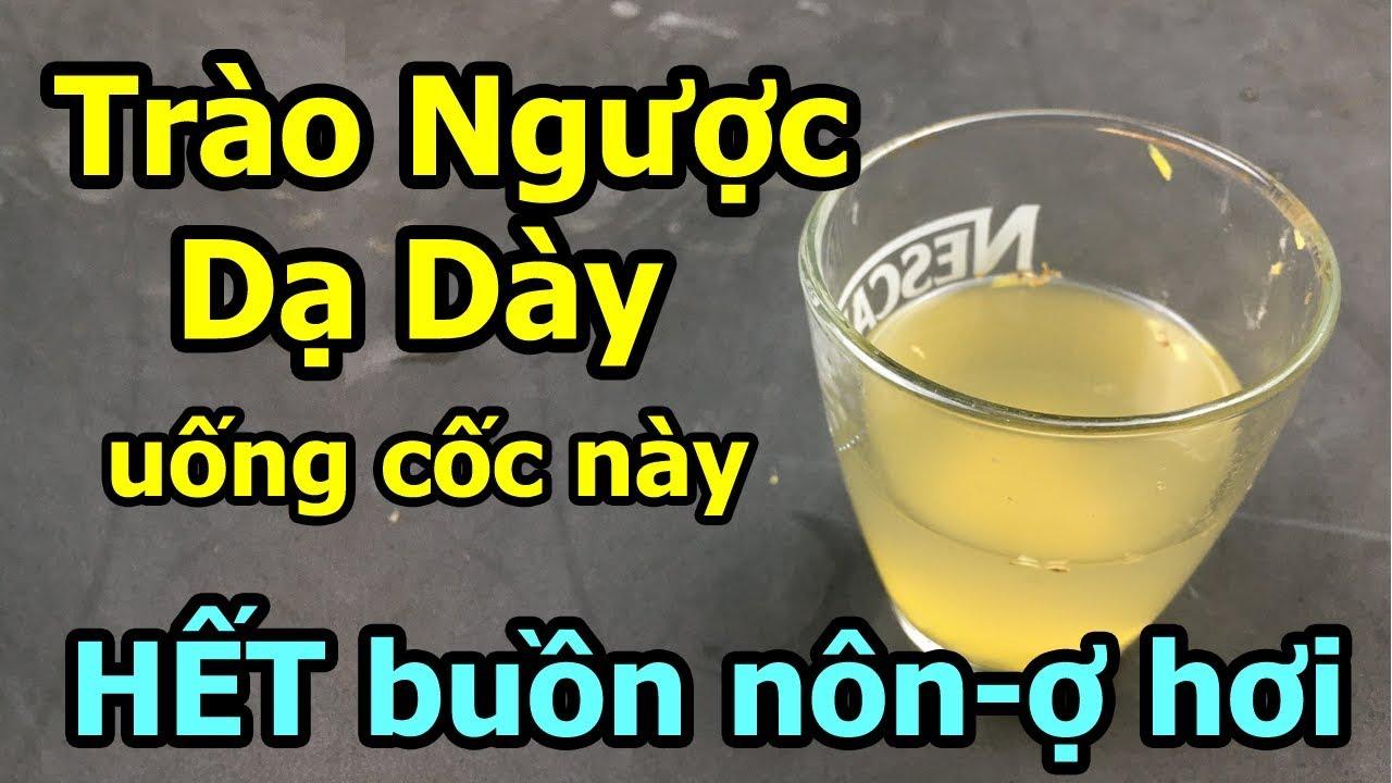 Trào Ngược Dạ Dày uống cốc này HẾT Ngày Buồn nôn,ợ chua