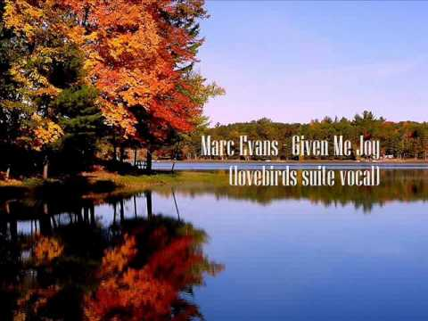 Marc Evans - Given Me Joy (lovebirds suite vocal)