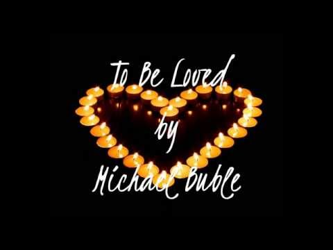 To Be Loved by Michael Buble (Lyrics)
