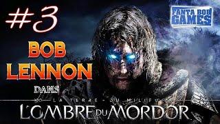 L'Ombre du Mordor - Ep 3 - Playthrough FR 1080 par Bob Lennon