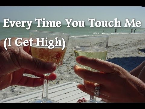 Every Time You Touch Me (I Get High)