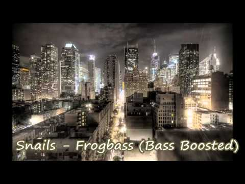Snails - Frogbass (Bass Boosted)
