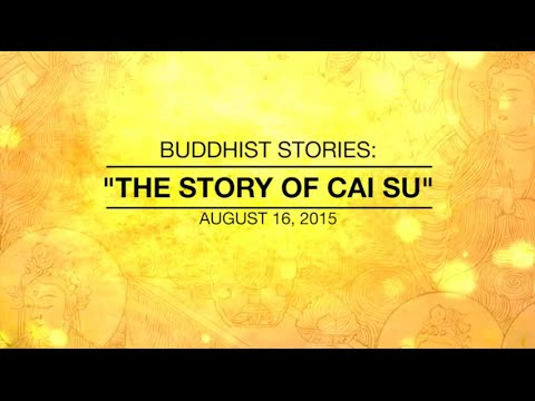 BUDDHIST STORIES: THE STORY OF CAI SU - Aug 16,2015