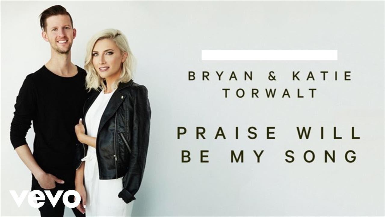 bryan-katie-torwalt-praise-will-be-my-song-audio-torwaltvevo