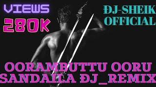 Oorambuttu ooru sandaila dj remix ||#djsheikofficial, #oorambuttu,#rowdy,#pullingo,#steelbomma