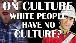 On Culture - Do White People have no Culture?