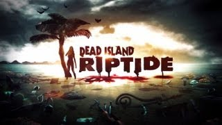 Dead Island Riptide Gameplay (PC HD)