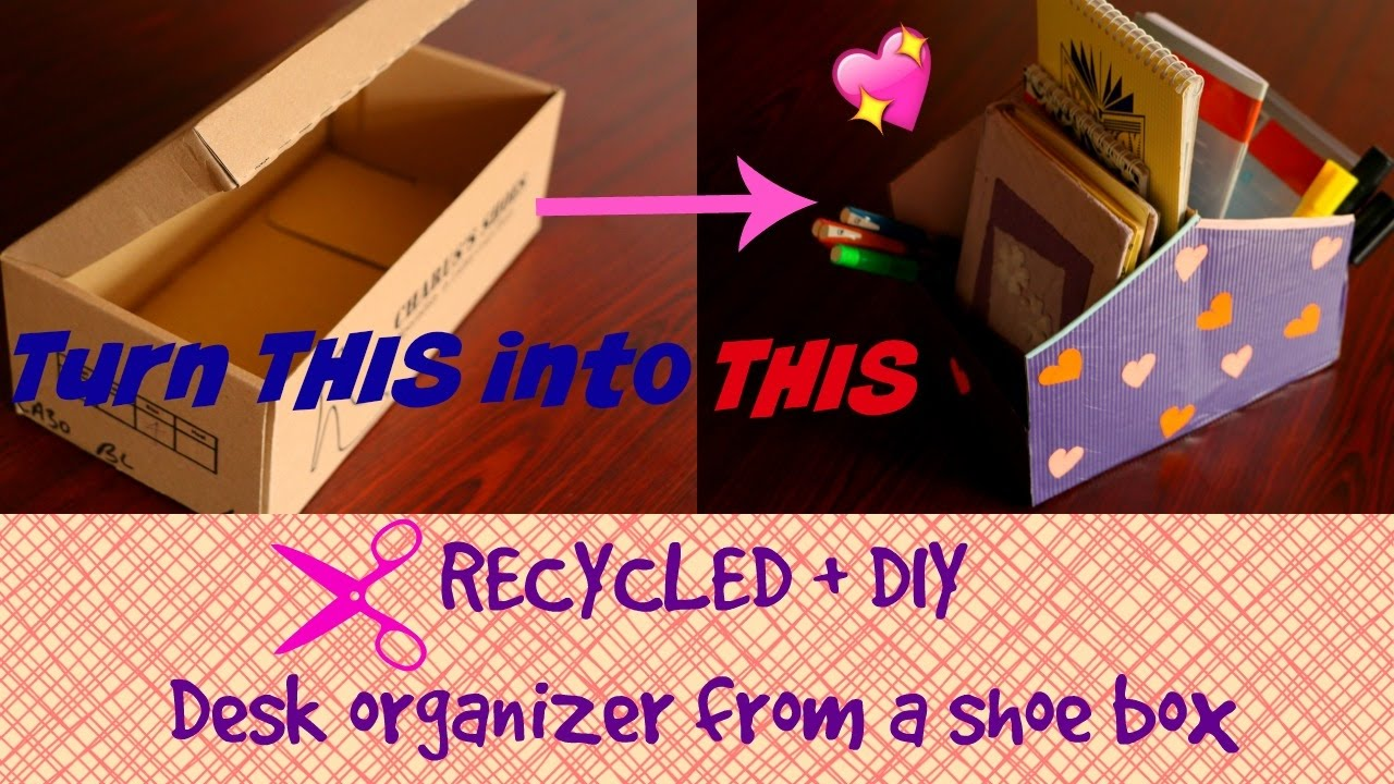 Diy Desk Organizer Turn A Shoe Box Into A Diy Desk Organizer Youtube