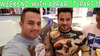 WEEKEND WITH ABRAR /7 (PART 1)