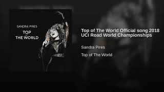 Top of The World Official song 2018 UCI Road World Championships