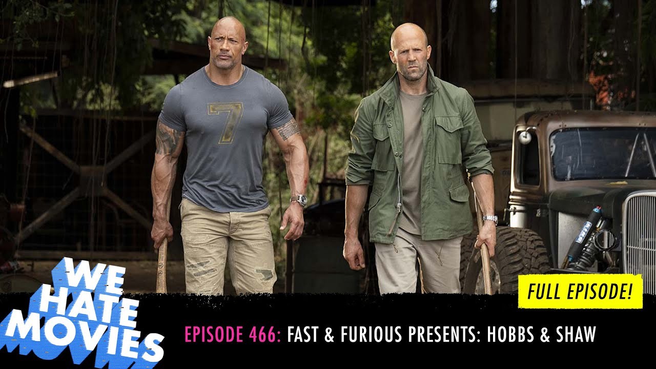 Download We Hate Movies - Fast & Furious Presents: Hobbs & Shaw (2019) FULL PODCAST EPISODE
