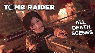 Shadow of the Tomb Raider - All Death Scenes Compilation