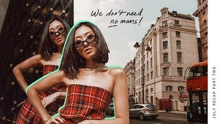 We Don't Need No Mans! | July Recap pt.2