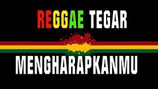 Reggae Mengharapkanmu - Tegar    Sembarania