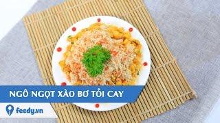 Hướng dẫn cách làm Ngô ngọt xào bơ tỏi cay  nhu the nao