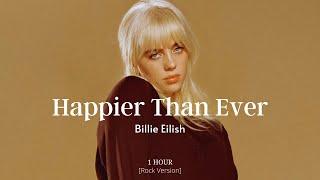 Happier Than Ever - Billie Eilish (Full Rock Version/Second Part) [1 HOUR]
