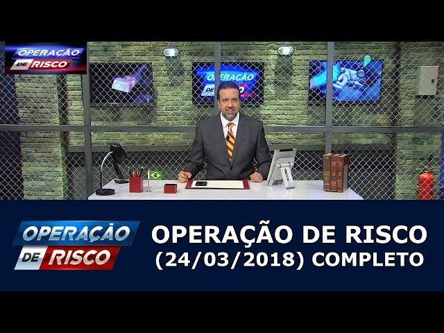 Operação de Risco  (24/03/18) | Completo
