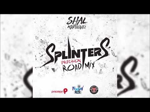 "Shal Marshall - Splinters (Precision Road Mix) ""2018 Soca"" (Trinidad)"