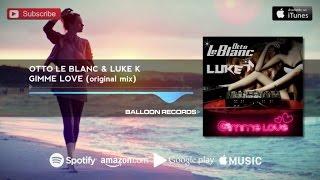 Otto Le Blanc & Luke K - Gimme Love