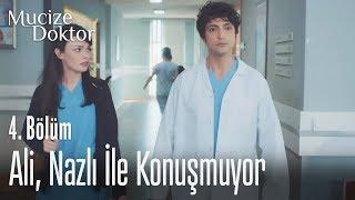 Ali, Nazlı ile konuşmuyor - Mucize Doktor 4. Bölüm