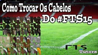#FTS15 Como Colocar Cabelos Novos No FTS15