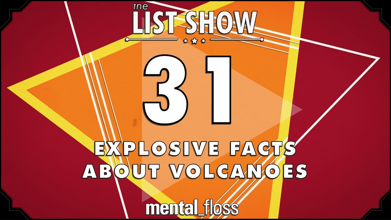 31-explosive-facts-about-volcanoes-mental-floss-list-show-ep-508