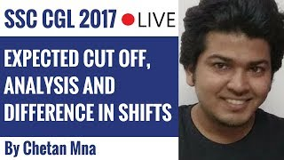 SSC CGL 2017Expected Cut Off, Analysis and Difference in Shifts By Chetan Mna