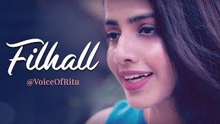 FILHALL - BPraak | Jaani | Voice Of Ritu | Ritu Agarwal