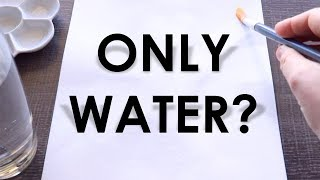 Can I paint with ONLY water?
